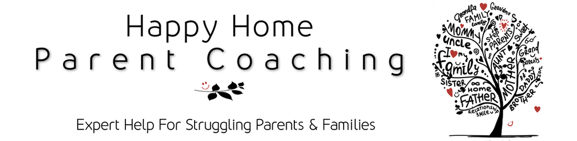 HAPPY HOME PARENT COACHING - EXPERT HELP FOR STRUGGLING PARENTS AND FAMILIES